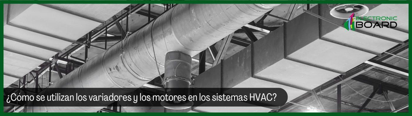 ¿Cómo se utilizan los variadores y los motores en los sistemas HVAC