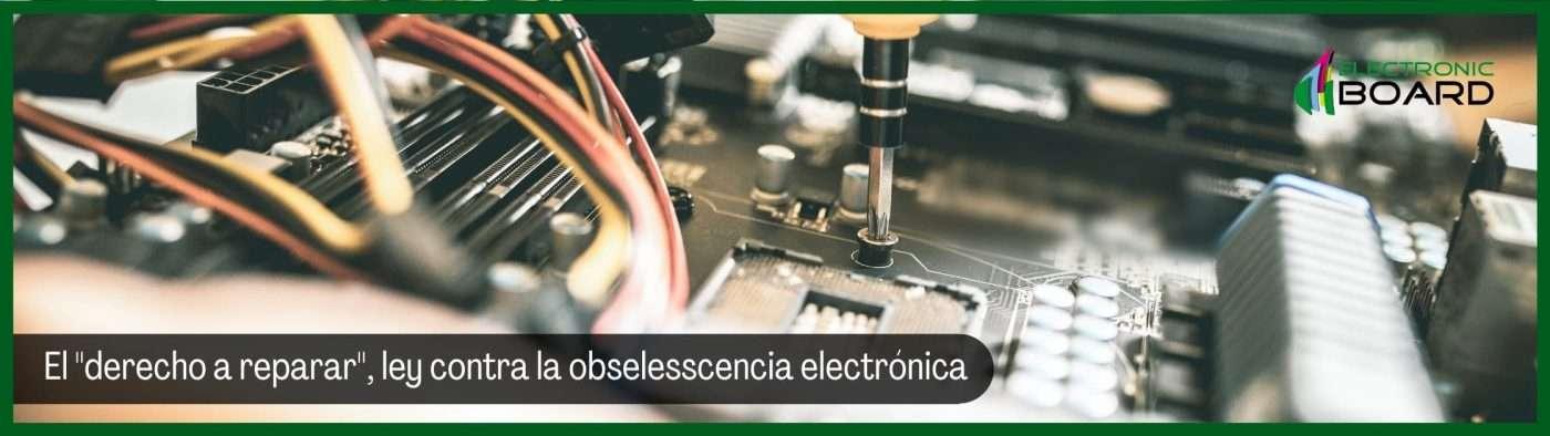 El derecho a reparar, ley contra la obselesscencia electrónica