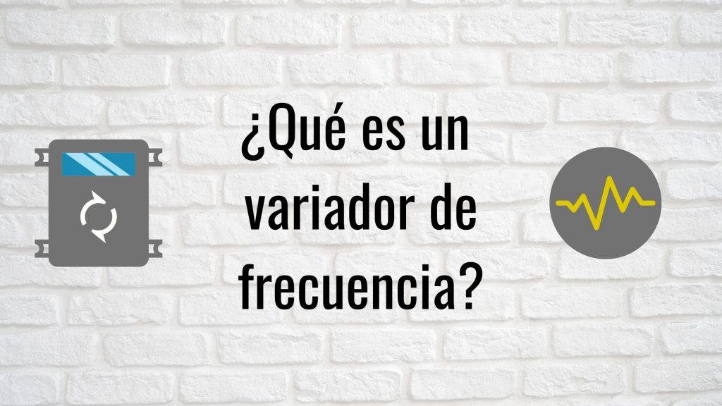 ¿Qué es un variador de frecuencia?